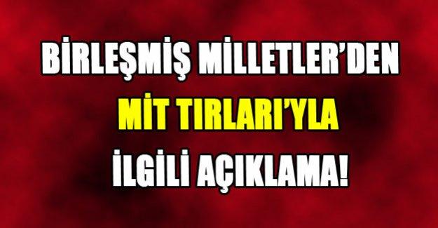 Birleşmiş Milletler'den Mit TIR'larıyla ilgili açıklama!