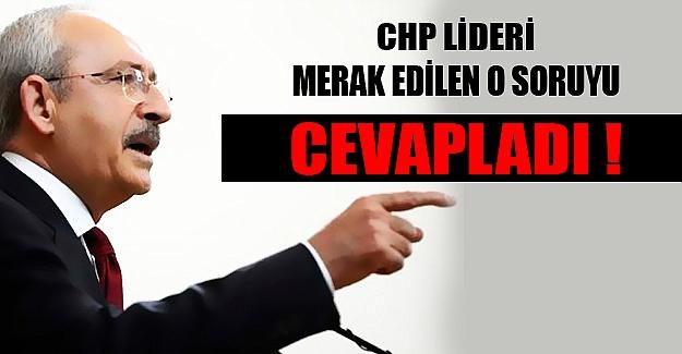 CHP lideri merak edilen o soruyu cevapladı!