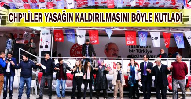 CHP'liler yasağın kaldırılmasını böyle kutladı!