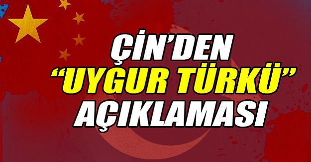 Çin'den 'Uygur Türk'ü' açıklaması