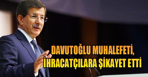 Davutoğlu muhalefeti, ihracatçılara şikayet etti