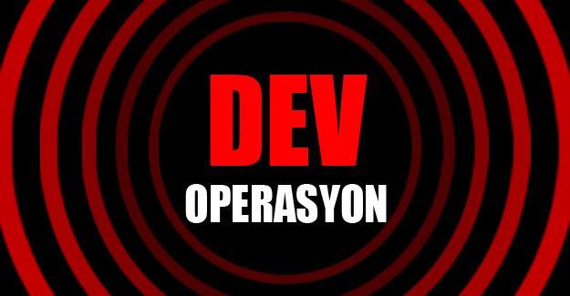 Dev operasyon!
