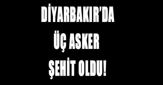 Diyarbakır'da 3 asker şehit oldu!