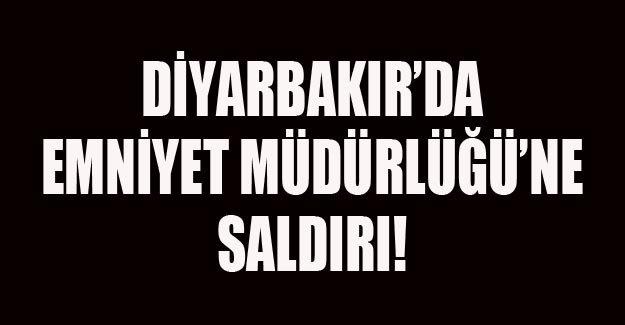 Diyarbakır'da Emniyet Müdürlüğü'ne saldırı!