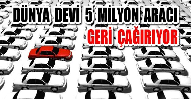 Dünya devi 5 milyon aracı geri çağırıyor