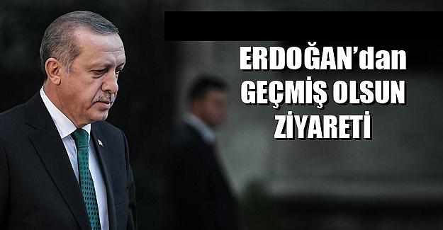 Erdoğan'dan geçmiş olsun ziyareti