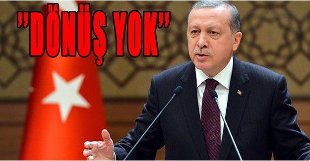 Erdoğan: Dönüş yok