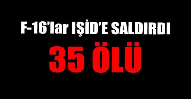F-16'lar IŞİD'e saldırdı! 35 ölü!