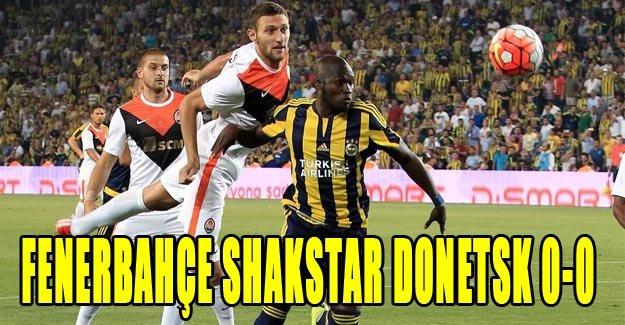 Fenerbahçe - Shakhtar karşılaşması 0-0