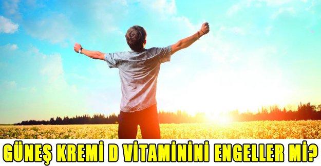 Güneş kremi D vitaminin engeller mi!