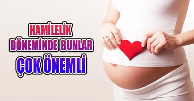 Hamilelik döneminde nelere dikkat etmeli