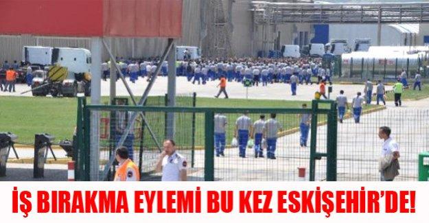 İş Bırakma eylemi bu kez Eskişehir'de!