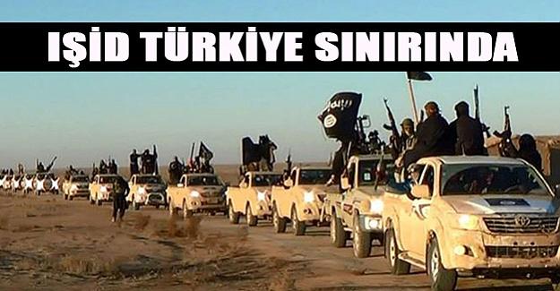 Işid Türkiye sınırına dayandı!