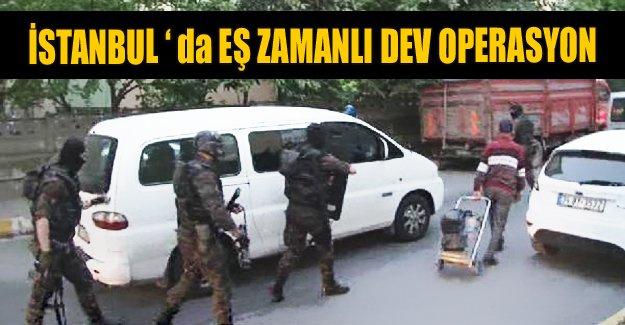 İstanbul'da eş zamanlı dev operasyon!