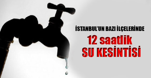 İstanbul'da su kesintisi yaşanacak