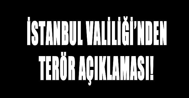İstanbul Valiliği'nden terör açıklaması!