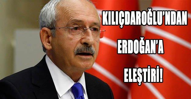 Kılıçdaroğlu'ndan Erdoğan'a eleştiri!