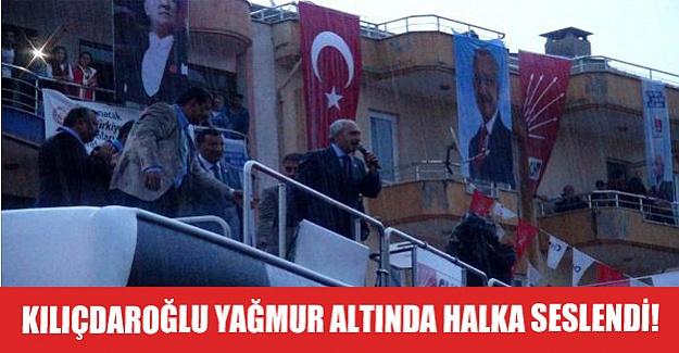 Kılıçdaroğlu yağmur altında halka seslendi!