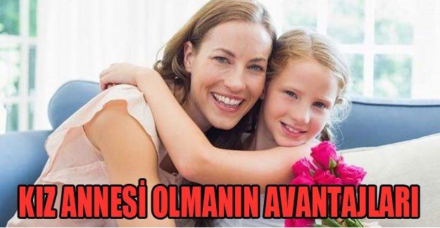 Kız annesi olmanın avantajları