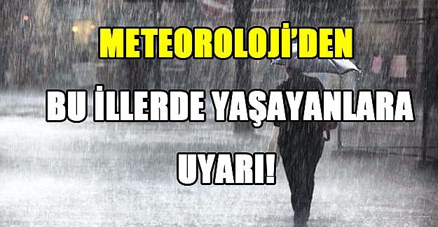 Meteoroloji'den bu illerde yaşayanlara uyarı!