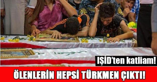 Ölenlerin hepsi Türkmen çıktı!