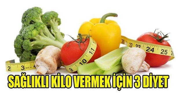 Sağlıklı kilo vermek için 3 diyet