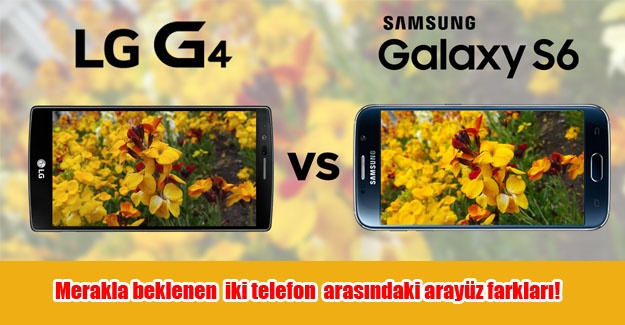 Samsung Galaxy S6 ve LG G4  arasındaki arayüz farkları!