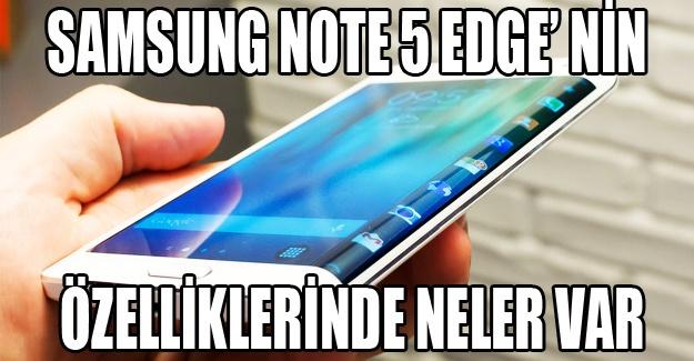 Samsung Note 5 Edge'nin özelliklerinde neler var
