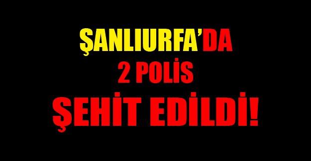 Şanlıurfa'da iki polis şehit edildi!
