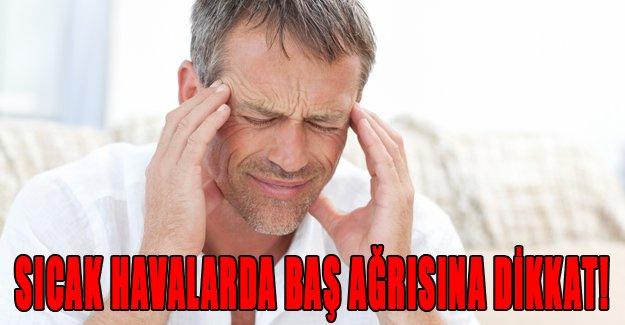 Sıcak havalarda baş ağrısına dikkat!