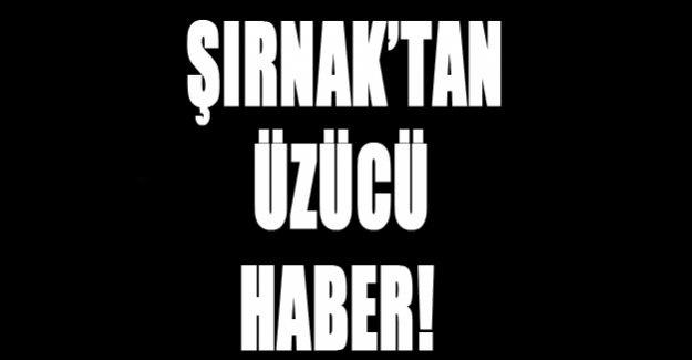 Şırnak'tan üzücü haber!