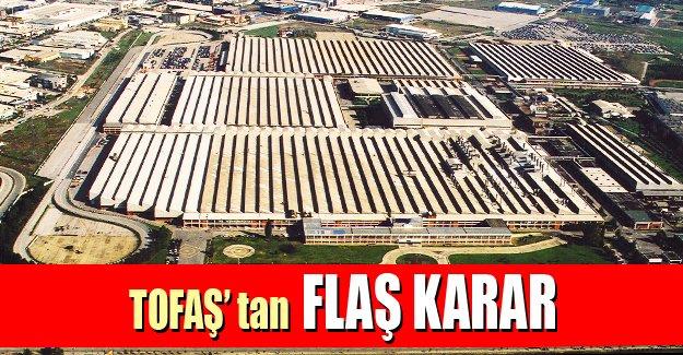 Tofaş'tan üretimi durdurma kararı!