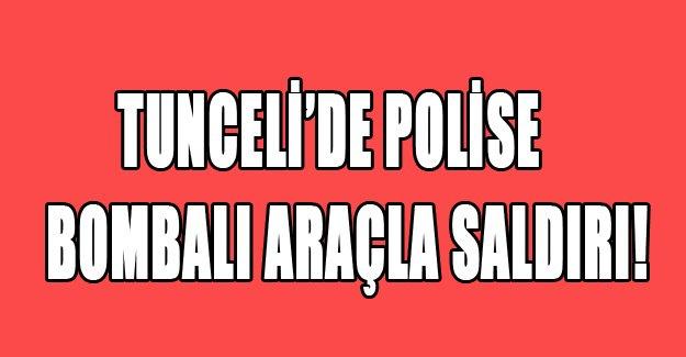 Tunceli'de polise bombalı araçla saldırı!