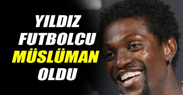 Yıldız futbolcu Adebayor müslüman oldu