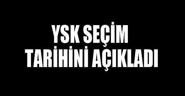 YSK seçim tarihi açıkladı